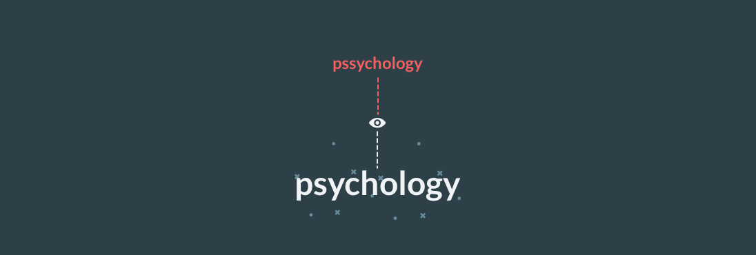 Brain automagically corrects your typo pssychology into psychology